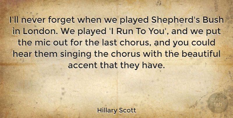 Hillary Scott Quote About Accent, Beautiful, Bush, Chorus, Forget: Ill Never Forget When We...
