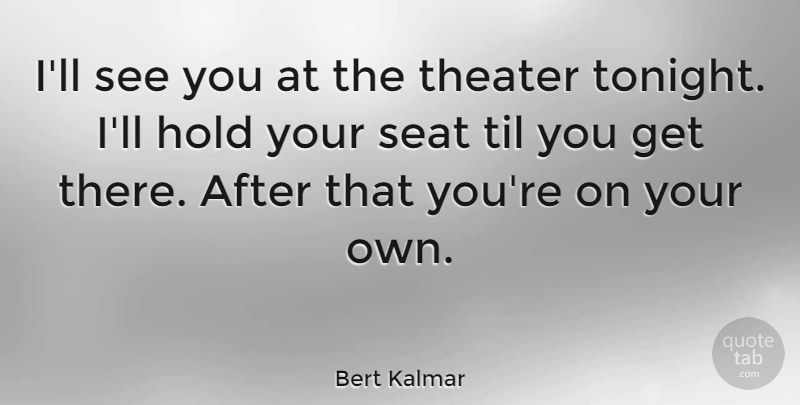Bert Kalmar Quote About American Soldier: Ill See You At The...