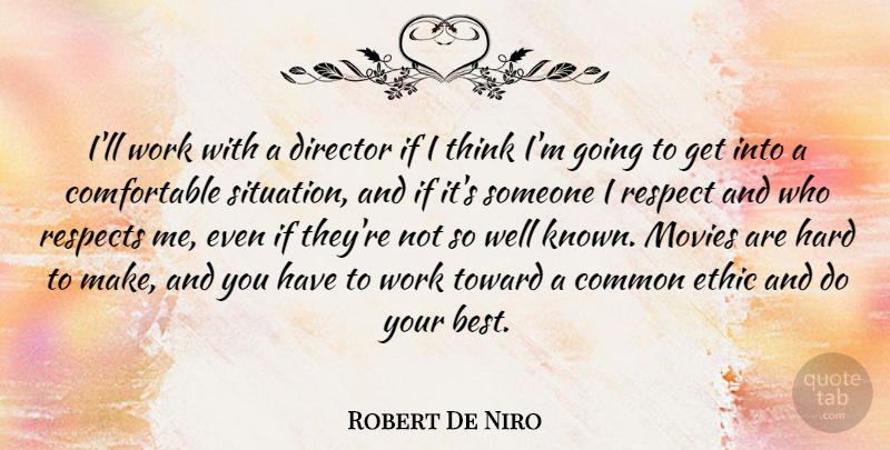 Robert De Niro Quote About Best, Common, Director, Ethic, Hard: Ill Work With A Director...