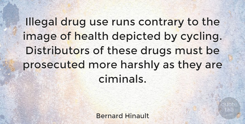 Bernard Hinault Quote About Running, Drug Use, Cycling: Illegal Drug Use Runs Contrary...