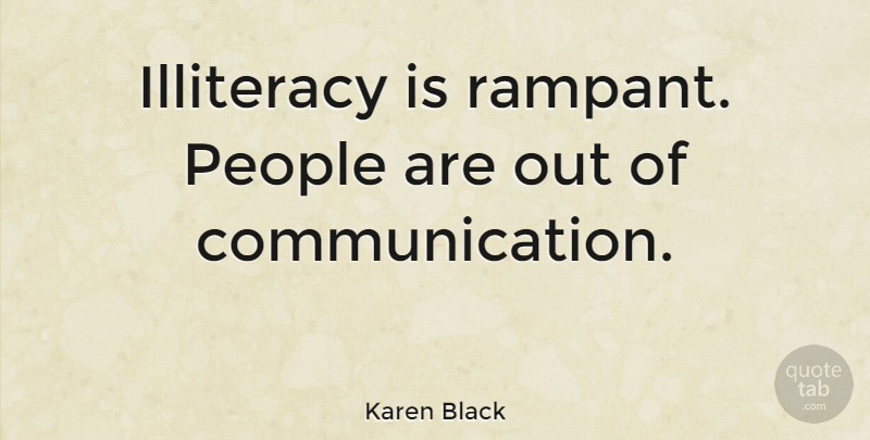 Karen Black Quote About Communication, People, Illiteracy: Illiteracy Is Rampant People Are...