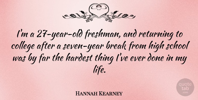 Hannah Kearney Quote About Break, Far, Hardest, High, Life: Im A 27 Year Old...