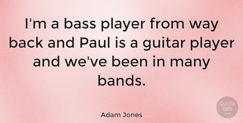 Adam Jones Quote About Player, Guitar, Band: Im A Bass Player From...