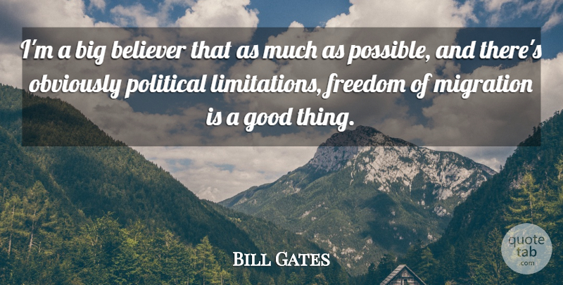Bill Gates Quote About Success, Political, Migration: Im A Big Believer That...