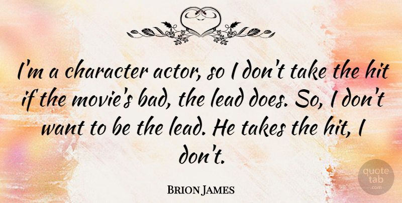Brion James Quote About Character, Actors, Want: Im A Character Actor So...