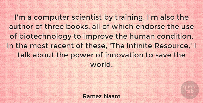 Ramez Naam Quote About Author, Computer, Endorse, Human, Improve: Im A Computer Scientist By...