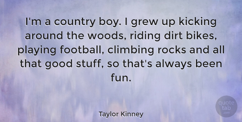 Taylor Kinney Quote About Football, Country, Fun: Im A Country Boy I...