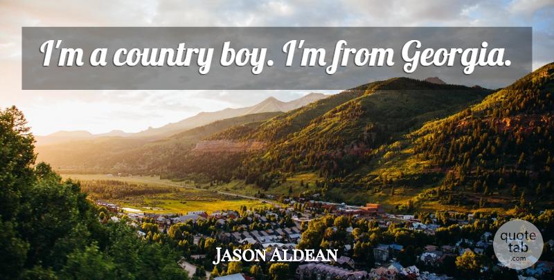 Jason Aldean: I\'m a country boy. I\'m from Georgia. | QuoteTab