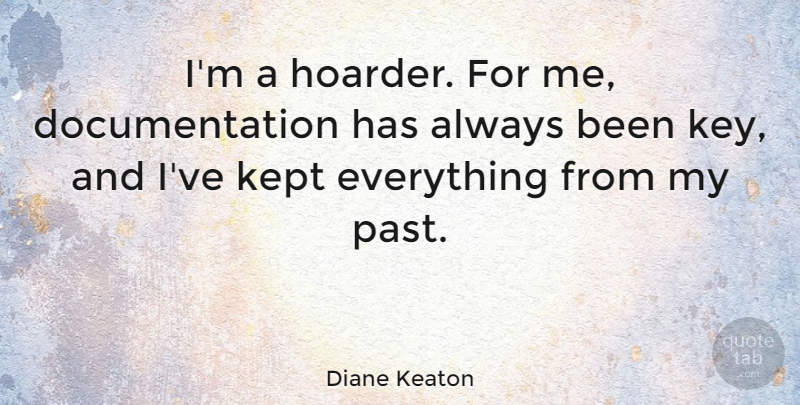 Diane Keaton Quote About Past, Keys, Documentation: Im A Hoarder For Me...