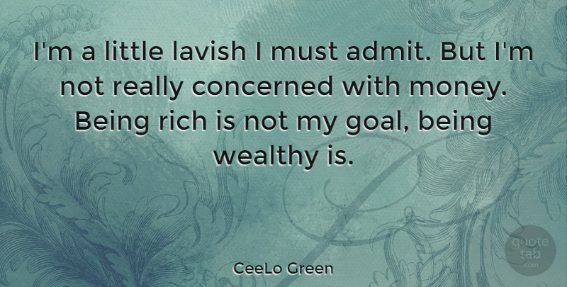 CeeLo Green Quote About Concerned, Lavish, Money, Wealthy: Im A Little Lavish I...