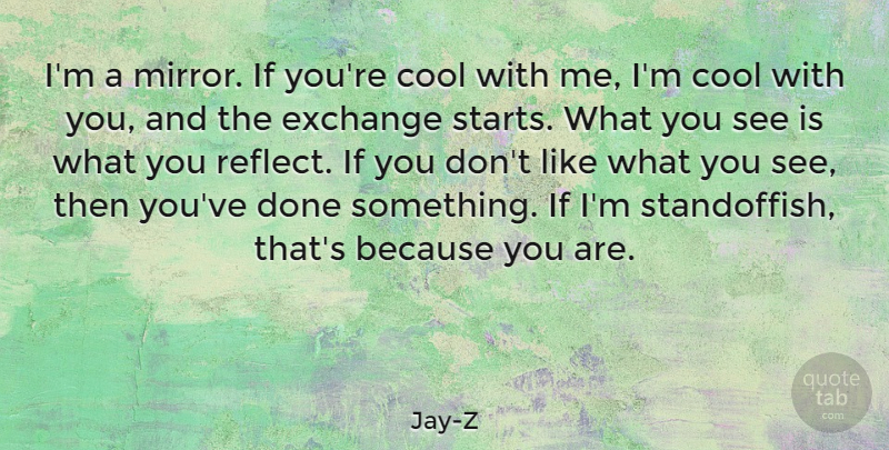 Jay-Z Quote About Mirrors, Done, Ifs: Im A Mirror If Youre...