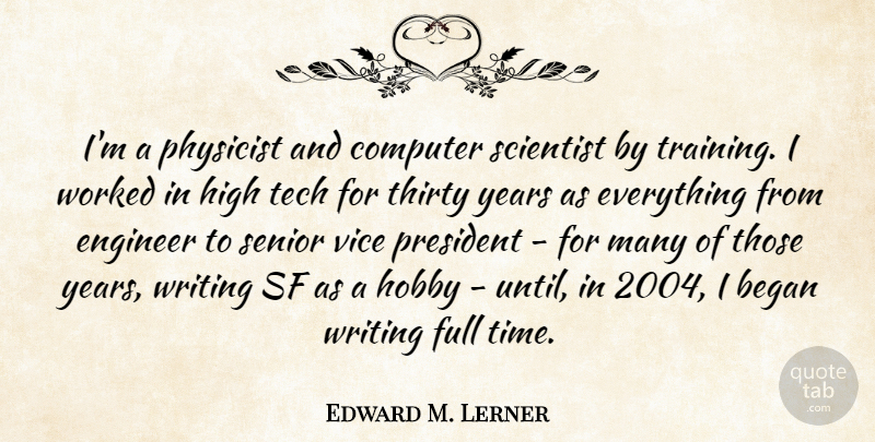 Edward M. Lerner Quote About Began, Computer, Engineer, Full, High: Im A Physicist And Computer...