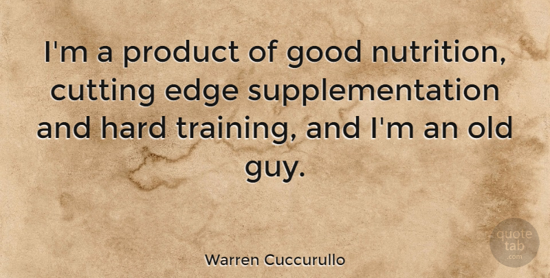 Warren Cuccurullo Quote About Cutting, Guy, Training: Im A Product Of Good...