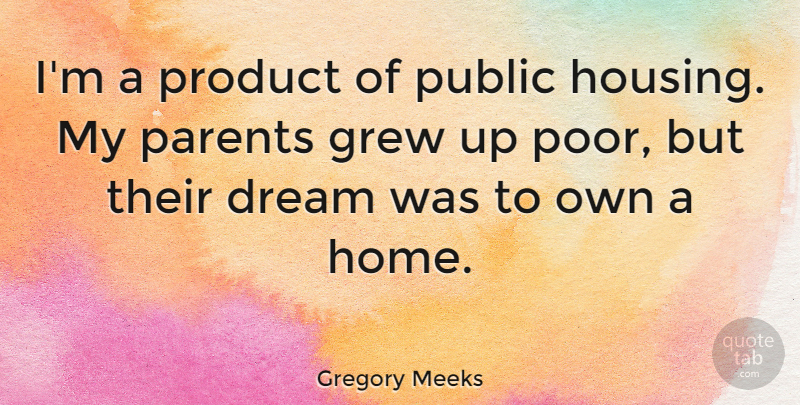 Gregory Meeks Quote About Grew, Home, Product, Public: Im A Product Of Public...