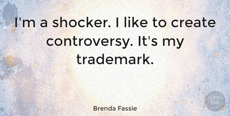 Brenda Fassie Quote About undefined: Im A Shocker I Like...