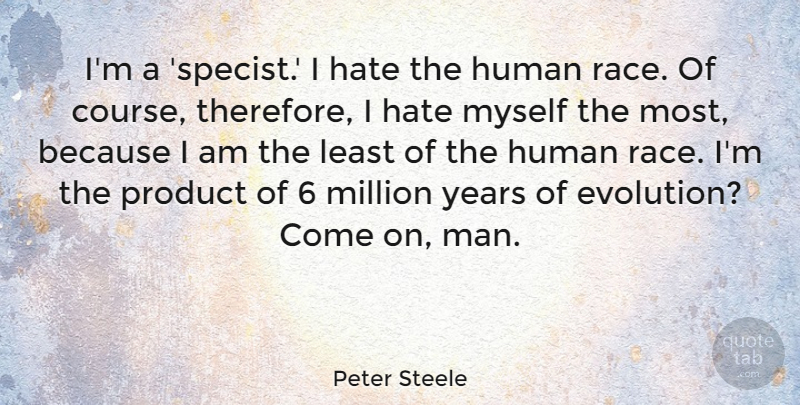 Peter Steele Im A Specist I Hate The Human Race Of Course