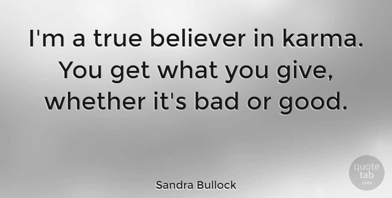 Sandra Bullock I M A True Believer In Karma You Get What You Give