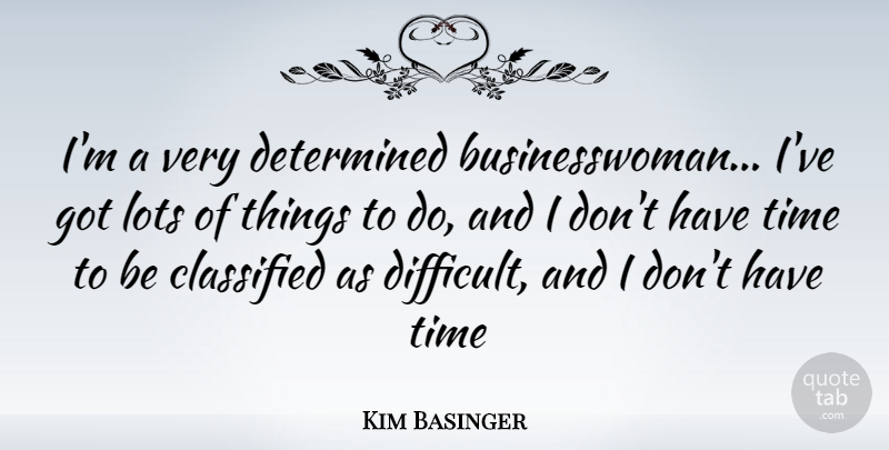 Kim Basinger Quote About Classified, Determined, Lots, Time: Im A Very Determined Businesswoman...