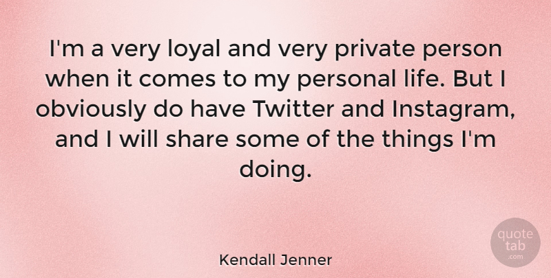 Kendall Jenner Quote About Life, Obviously, Private, Share, Twitter: Im A Very Loyal And...