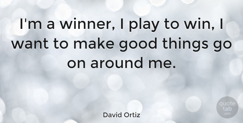 David Ortiz Quote About Winning, Play, Goes On: Im A Winner I Play...
