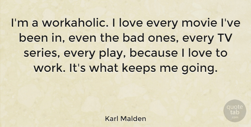 Karl Malden Quote About Play, Tvs, Workaholic: Im A Workaholic I Love...
