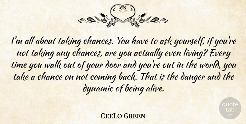 Ceelo Green Im All About Taking Chances You Have To Ask Yourself