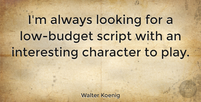Walter Koenig Quote About Character, Play, Interesting: Im Always Looking For A...
