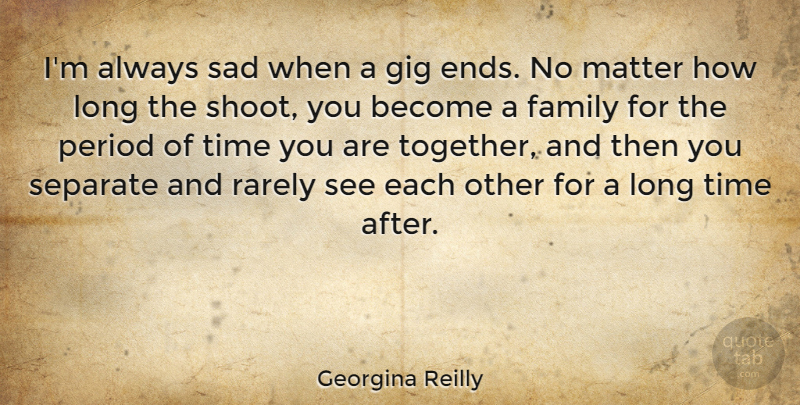 Georgina Reilly Im Always Sad When A Gig Ends No Matter How Long