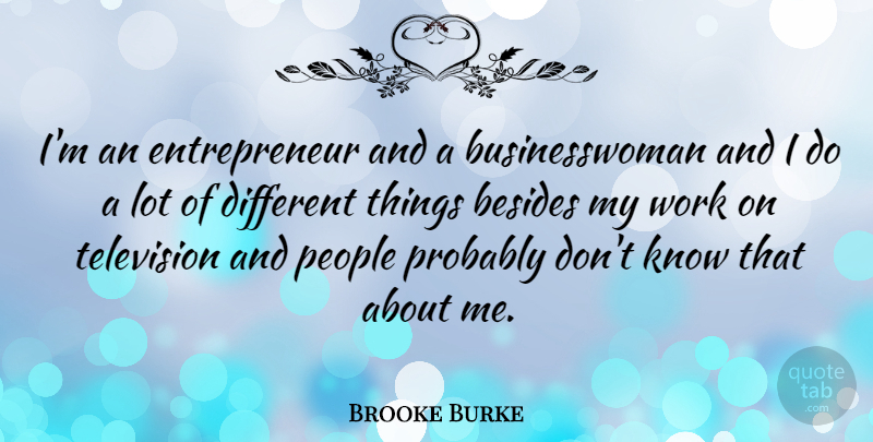 Brooke Burke Quote About People, Work: Im An Entrepreneur And A...