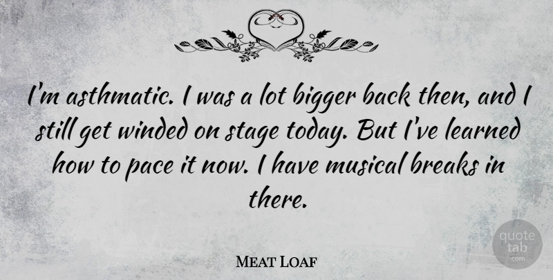 Meat Loaf Im Asthmatic I Was A Lot Bigger Back Then And I Still