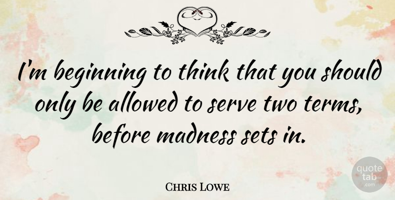 Chris Lowe Quote About Thinking, Two, Madness: Im Beginning To Think That...