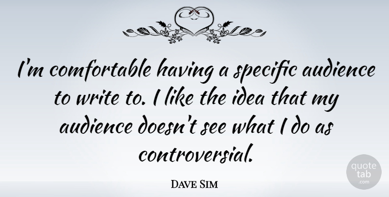 Dave Sim Quote About undefined: Im Comfortable Having A Specific...