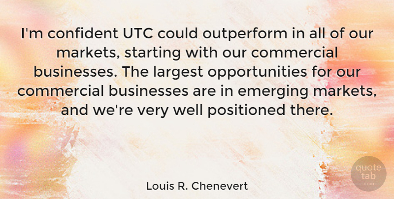 Louis R. Chenevert Quote About Businesses, Commercial, Confident, Emerging, Largest: Im Confident Utc Could Outperform...