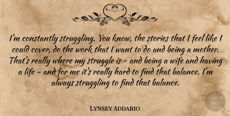 Lynsey Addario Quote About Constantly, Hard, Life, Stories, Struggle: Im Constantly Struggling You Know...