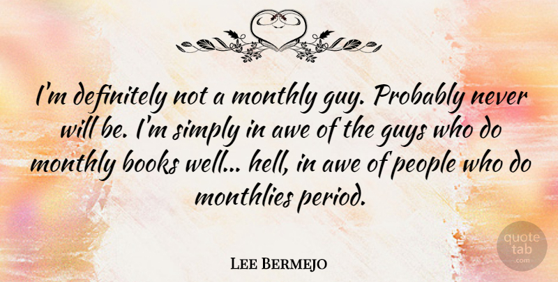 Lee Bermejo Quote About Awe, Definitely, People, Simply: Im Definitely Not A Monthly...