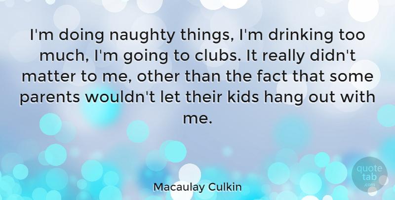 Macaulay Culkin Im Doing Naughty Things Im Drinking Too Much I