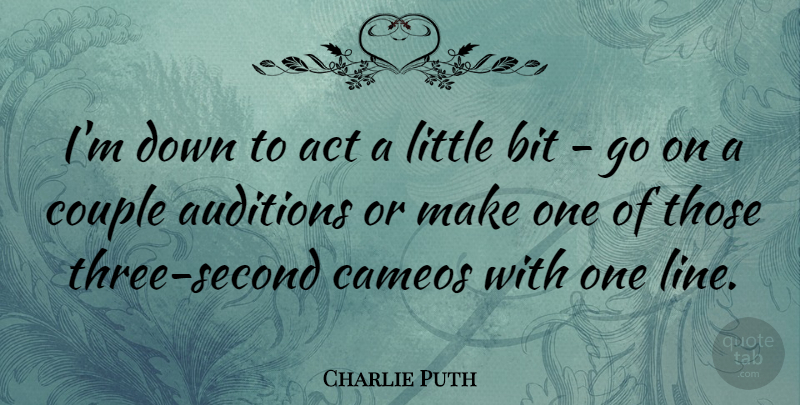 Those Little Paws Quotes: Charlie Puth: I'm Down To Act A Little Bit