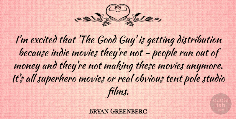 Bryan Greenberg Quote About Excited, Good, Indie, Money, Movies: Im Excited That The Good...