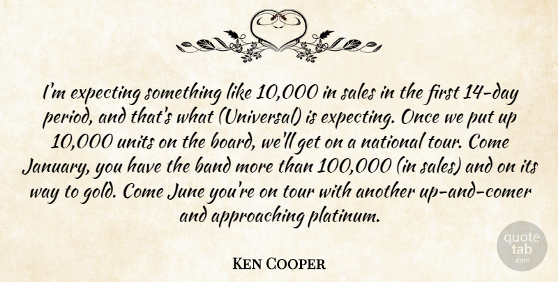 Ken Cooper Quote About Band, Expecting, June, National, Sales: Im Expecting Something Like 10...