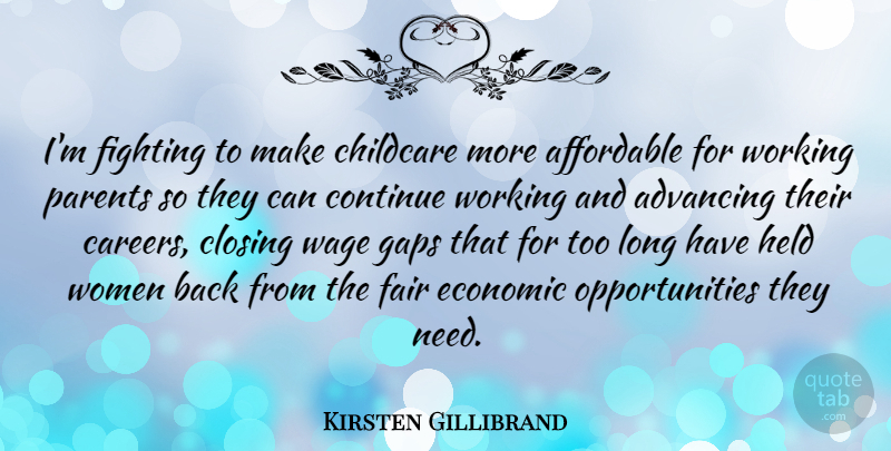 Kirsten Gillibrand Quote About Advancing, Affordable, Childcare, Closing, Continue: Im Fighting To Make Childcare...