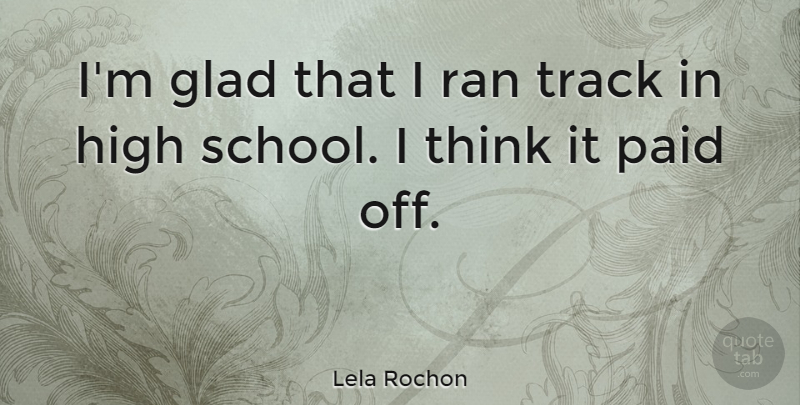 Lela Rochon Quote About Paid, Ran: Im Glad That I Ran...