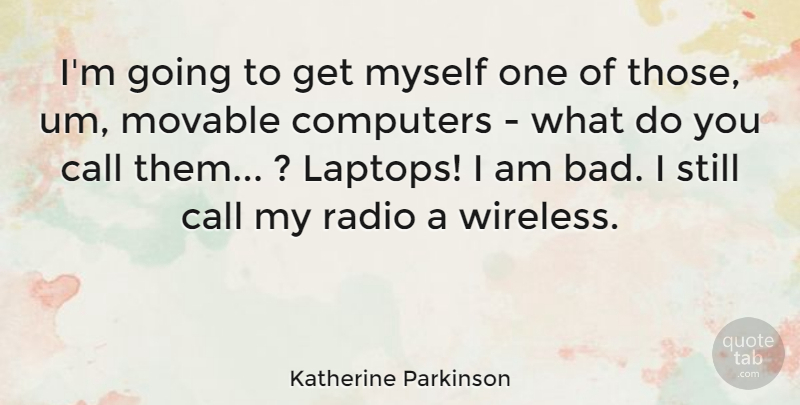 Katherine Parkinson Im Going To Get Myself One Of Those Um
