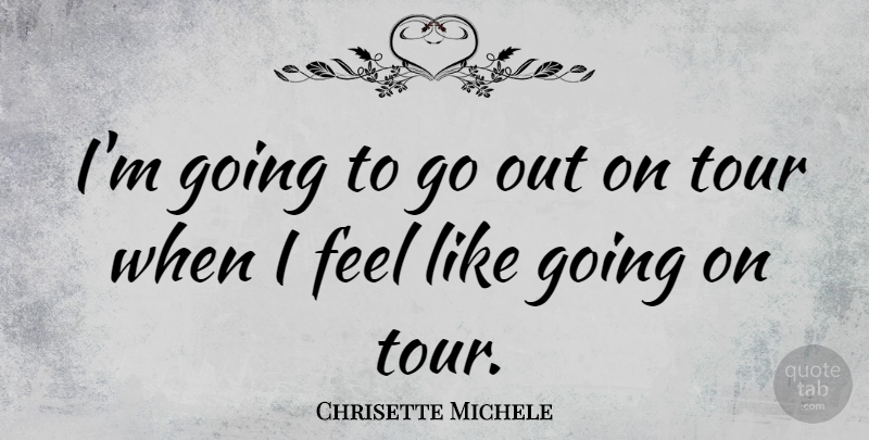 Chrisette Michele Quote About Feels: Im Going To Go Out...