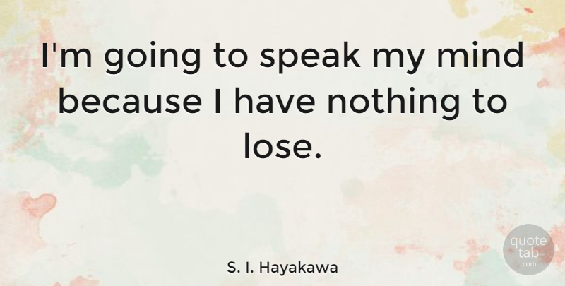 S I Hayakawa Im Going To Speak My Mind Because I Have Nothing To