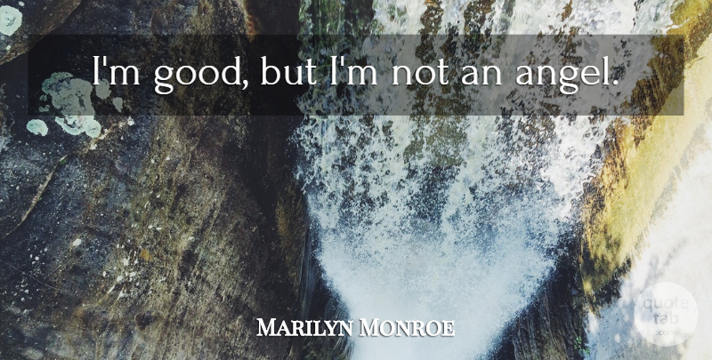 Marilyn Monroe Quote About Love, Angel: Im Good But Im Not...