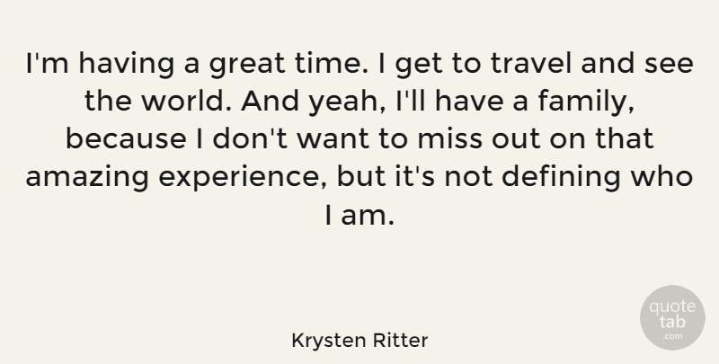 Krysten Ritter Quote About Who I Am, Missing, World: Im Having A Great Time...