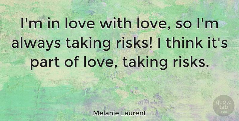 Melanie Laurent Im In Love With Love So Im Always Taking Risks