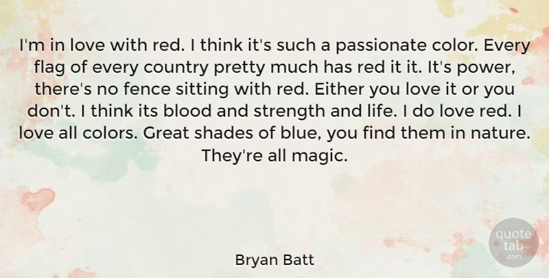 Bryan Batt Quote About Blood, Country, Either, Fence, Flag: Im In Love With Red...