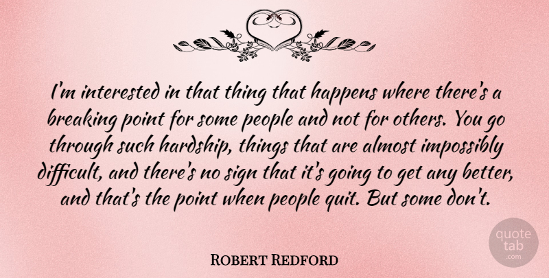 Robert Redford: I\'m interested in that thing that happens ...