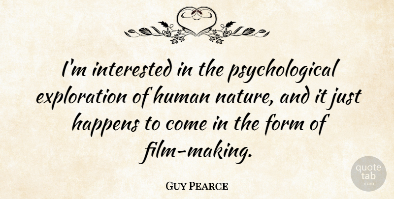 Guy Pearce Quote About Form, Happens, Human, Interested, Nature: Im Interested In The Psychological...